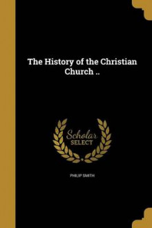 The History of the Christian Church .. av Philip Smith (Heftet)