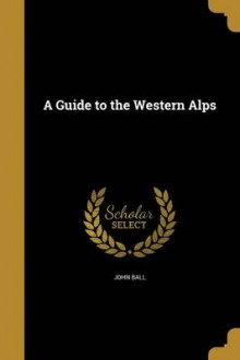 A Guide to the Western Alps av John Ball (Heftet)