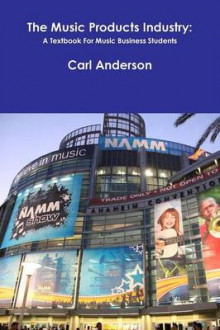 The Music Products Industry: A Textbook for Music Business Students av Carl Anderson (Heftet)