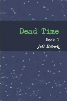 Dead Time Book I av Jeff Brown (Heftet)