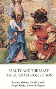 Beauty and the Beast: the Ultimate Collection av Grimm Brothers, Joseph Jacobs, Leonard Magnus og Charles Lamb (Innbundet)