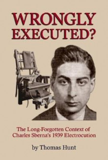 Wrongly Executed? - the Long-Forgotten Context of Charles Sberna's 1939 Electrocution av Thomas Hunt (Innbundet)