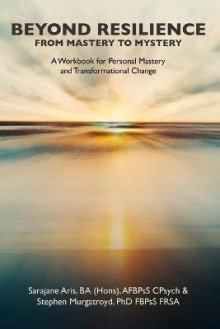 Beyond Resilience from Mastery to Mystery A Workbook for Personal Mastery and Transformational Change av Stephen Murgatroyd og Sarajane Aris (Heftet)