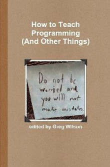 How to Teach Programming (and Other Things) av Greg Wilson (Heftet)