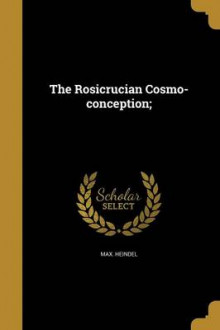 The Rosicrucian Cosmo-Conception; av Max Heindel (Heftet)