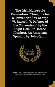 The Irish Home-Rule Convention. 'Thoughts for a Convention, ' by George W. Russell. 'a Defence of the Convention, ' by the Right Hon. Sir Horace Plunkett. an American Opinion, by John Quinn av John Quinn og George William 1867-1935 Russell (Innbundet)