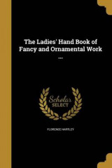 Omslag - The Ladies' Hand Book of Fancy and Ornamental Work ...