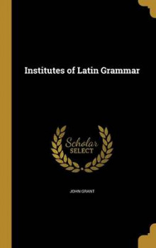 Institutes of Latin Grammar av John Grant (Innbundet)