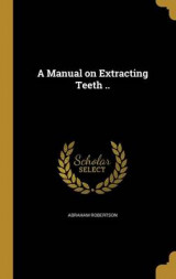 Omslag - A Manual on Extracting Teeth ..