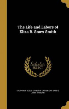 The Life and Labors of Eliza R. Snow Smith av John Morgan (Innbundet)