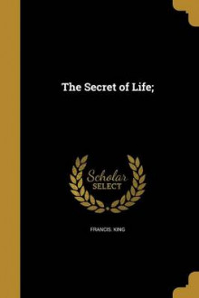 The Secret of Life; av Francis King (Heftet)