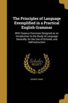 The Principles of Language Exemplified in a Practical English Grammar av George Crane (Heftet)