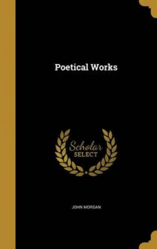 Poetical Works av John Morgan (Innbundet)