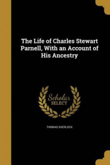 The Life of Charles Stewart Parnell, with an Account of His Ancestry av Thomas Sherlock (Heftet)