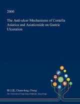 Omslag - The Anti-Ulcer Mechanisms of Centella Asiatica and Asiaticoside on Gastric Ulceration
