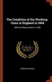 The Condition of the Working-Class in England in 1844 av Friedrich Engels (Innbundet)
