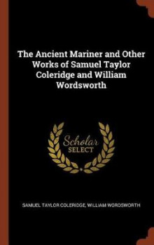 The Ancient Mariner and Other Works of Samuel Taylor Coleridge and William Wordsworth av Samuel Taylor Coleridge (Innbundet)