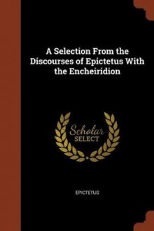 A Selection from the Discourses of Epictetus with the Encheiridion av Epictetus (Heftet)