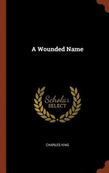 A Wounded Name av Charles King (Innbundet)