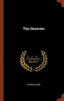 The Deserter av Charles King (Innbundet)