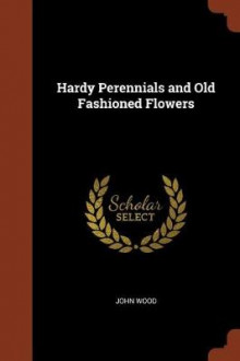 Hardy Perennials and Old Fashioned Flowers av John Wood (Heftet)
