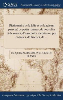 Dictionnaire de la Folie Et de la Raison av Jacques-Albin-Simon Collin De Plancy (Innbundet)