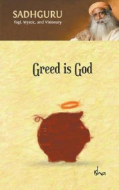 Greed Is God av Sadhguru Jaggi Vasudev (Heftet)