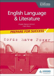 Prepare for Success: English Language and Literature for the IB Diploma av Angela Stancar Johnson og Colin Pierce (Heftet)