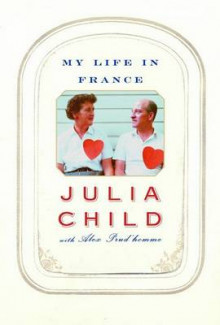 My Life in France av Julia Child og Alex Prud'Homme (Innbundet)