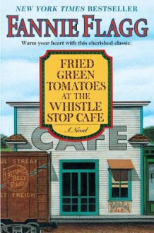 Fried Green Tomatoes at the Whistle av Fannie Flagg (Innbundet)