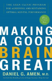 Making A Good Brain Great av Daniel G. Amen (Heftet)