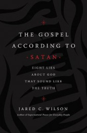 The Gospel According to Satan av Jared C. Wilson (Heftet)