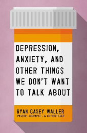 Depression, Anxiety, and Other Things We Don't Want to Talk About av Ryan Casey Waller (Heftet)
