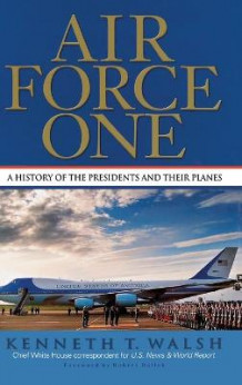 Air Force One av Kenneth T Walsh (Innbundet)
