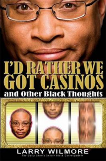 I'd Rather We Got Casinos av Larry Wilmore (Innbundet)