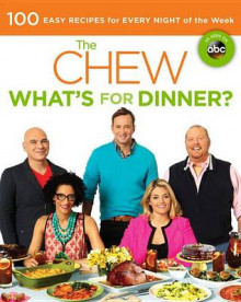 The Chew: What's for Dinner? av Mario Batali, Gordon Elliott, Carla Hall, Clinton Kelly, Daphne Oz, Michael Symon og The Chew (Heftet)
