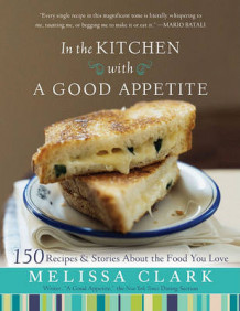 In the Kitchen with a Good Appetite av Melissa Clark (Innbundet)