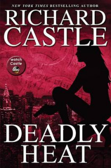Deadly Heat av Richard Castle (Innbundet)