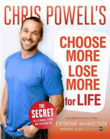 Chris Powell's Choose More, Lose More For Life av Chris Powell (Innbundet)