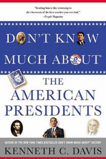 Don't Know Much About the American Presidents av Kenneth C. Davis (Heftet)