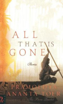 All That is Gone av Pramoedya Ananta Toer (Innbundet)