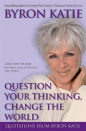 Question Your Thinking, Change The World av Byron Katie (Heftet)