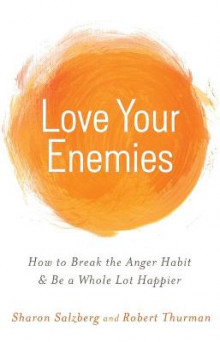 Love Your Enemies: How to Break the Anger Habit and be a Whole Lot Happier av Sharon Salzberg og Robert Thurman (Heftet)