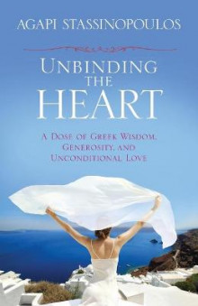Unbinding the Heart: A Dose of Greek Wisdom, Generosity, and Unconditional Love av Agapi Stassinopoulos (Heftet)