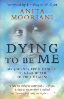 Dying to Be Me: My Journey from Cancer, to Near Death, to True Healing av Anita Moorjani (Heftet)