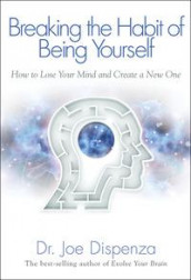 Breaking the Habit of Being Yourself: How to Lose Your Mind and Create aNew One av Joe Dispenza (Heftet)