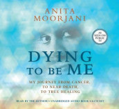 Dying to be Me: My Journey from Cancer, to Near Death, to True Healing av Anita Moorjani (Lydbok-CD)