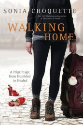 Walking Home: A Pilgrimage from Humbled to Healed along the Camino de Santiago av Sonia Choquette (Heftet)