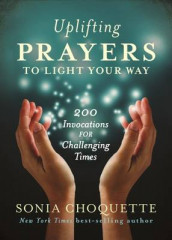 Uplifting Prayers to Light Your Way: 200 invocations for Challenging Times av Sonia Choquette (Heftet)