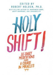Holy Shift: 365 Daily Meditations from A Course in Miracles av Robert Holden (Innbundet)